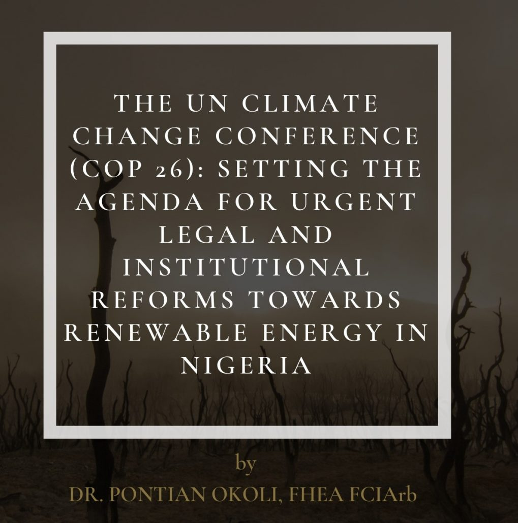 THE UN CLIMATE CHANGE CONFERENCE (COP 26): SETTING THE AGENDA FOR URGENT LEGAL AND INSTITUTIONAL REFORMS TOWARDS RENEWABLE ENERGY IN NIGERIA